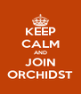 KEEP CALM AND JOIN ORCHIDST - Personalised Poster A4 size