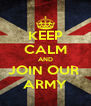 KEEP CALM AND JOIN OUR  ARMY - Personalised Poster A4 size