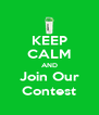 KEEP CALM AND Join Our Contest - Personalised Poster A4 size