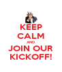 KEEP CALM AND JOIN OUR KICKOFF! - Personalised Poster A4 size
