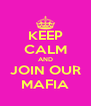 KEEP CALM AND JOIN OUR MAFIA - Personalised Poster A4 size