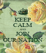 KEEP CALM AND JOIN OUR NATION - Personalised Poster A4 size