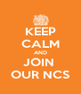 KEEP CALM AND JOIN  OUR NCS - Personalised Poster A4 size