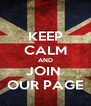 KEEP CALM AND JOIN  OUR PAGE - Personalised Poster A4 size
