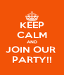 KEEP CALM AND JOIN OUR  PARTY!! - Personalised Poster A4 size