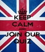KEEP CALM AND JOIN OUR QUIZ - Personalised Poster A4 size