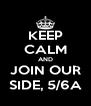 KEEP CALM AND JOIN OUR SIDE, 5/6A - Personalised Poster A4 size