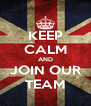 KEEP CALM AND JOIN OUR TEAM - Personalised Poster A4 size