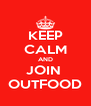 KEEP CALM AND JOIN  OUTFOOD - Personalised Poster A4 size