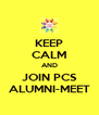 KEEP CALM AND JOIN PCS ALUMNI-MEET - Personalised Poster A4 size
