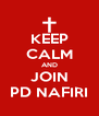 KEEP CALM AND JOIN PD NAFIRI - Personalised Poster A4 size