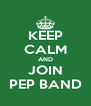 KEEP CALM AND JOIN PEP BAND - Personalised Poster A4 size