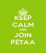 KEEP CALM AND JOIN PETAA - Personalised Poster A4 size