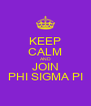 KEEP CALM AND JOIN PHI SIGMA PI - Personalised Poster A4 size