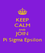 KEEP CALM AND JOIN Pi Sigma Epsilon - Personalised Poster A4 size