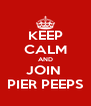 KEEP CALM AND JOIN  PIER PEEPS - Personalised Poster A4 size