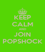 KEEP CALM AND JOIN POPSHOCK - Personalised Poster A4 size