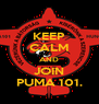 KEEP CALM AND JOIN PUMA 101. - Personalised Poster A4 size