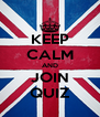KEEP CALM AND JOIN QUIZ - Personalised Poster A4 size