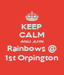 KEEP CALM AND JOIN Rainbows @ 1st Orpington - Personalised Poster A4 size