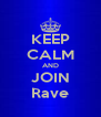 KEEP CALM AND JOIN Rave - Personalised Poster A4 size
