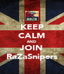 KEEP CALM AND JOIN RaZaSnipers - Personalised Poster A4 size