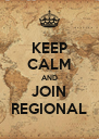 KEEP CALM AND JOIN REGIONAL - Personalised Poster A4 size