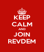 KEEP CALM AND JOIN REVDEM - Personalised Poster A4 size