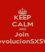 KEEP CALM AND Join  RevolucionSXSWi - Personalised Poster A4 size