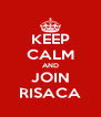 KEEP CALM AND JOIN RISACA - Personalised Poster A4 size