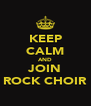 KEEP CALM AND JOIN ROCK CHOIR - Personalised Poster A4 size