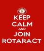 KEEP CALM AND JOIN ROTARACT - Personalised Poster A4 size