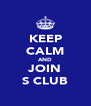 KEEP CALM AND JOIN S CLUB - Personalised Poster A4 size