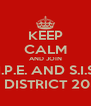 KEEP CALM AND JOIN  S.I.P.E. AND S.I.S.E. OF DISTRICT 2080 - Personalised Poster A4 size