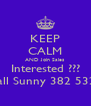 KEEP CALM AND Join Sales Interested ??? Call Sunny 382 5327 - Personalised Poster A4 size