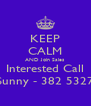 KEEP CALM AND Join Sales Interested Call Sunny - 382 5327 - Personalised Poster A4 size