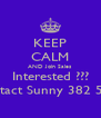 KEEP CALM AND Join Sales Interested ??? Contact Sunny 382 5327 - Personalised Poster A4 size