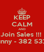 KEEP CALM AND Join Sales !!!  Sunny - 382 5327 - Personalised Poster A4 size
