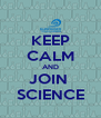 KEEP CALM AND JOIN  SCIENCE - Personalised Poster A4 size