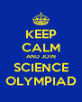 KEEP CALM AND JOIN SCIENCE OLYMPIAD - Personalised Poster A4 size