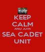 KEEP CALM AND JOIN SEA CADET UNIT - Personalised Poster A4 size
