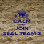 KEEP CALM AND JOIN SEAL TEAM 3 - Personalised Poster A4 size