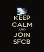 KEEP CALM AND JOIN SFCB - Personalised Poster A4 size