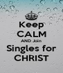 Keep CALM AND Join Singles for CHRIST - Personalised Poster A4 size