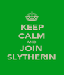 KEEP CALM AND JOIN SLYTHERIN - Personalised Poster A4 size