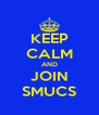 KEEP CALM AND JOIN SMUCS - Personalised Poster A4 size