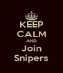KEEP CALM AND Join Snipers - Personalised Poster A4 size