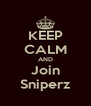 KEEP CALM AND Join Sniperz - Personalised Poster A4 size