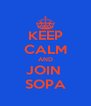 KEEP CALM AND JOIN  SOPA - Personalised Poster A4 size