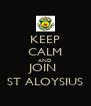 KEEP CALM AND JOIN  ST ALOYSIUS - Personalised Poster A4 size